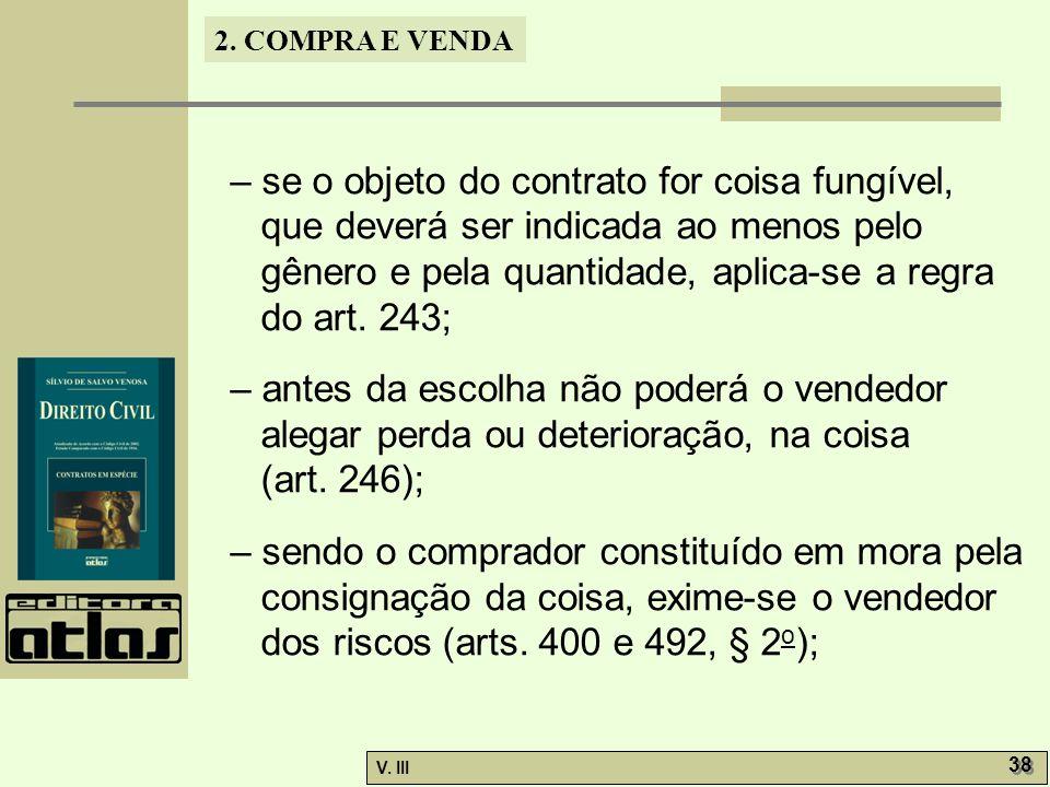 – se o objeto do contrato for coisa fungível, que deverá ser indicada ao menos pelo gênero e pela quantidade, aplica-se a regra do art. 243;