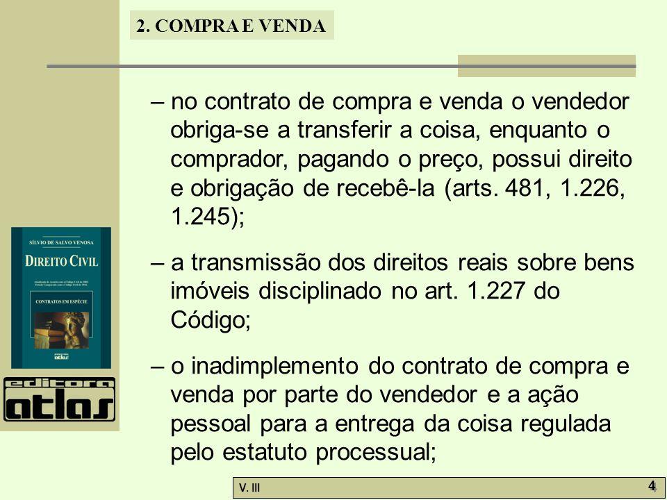 – no contrato de compra e venda o vendedor obriga-se a transferir a coisa, enquanto o comprador, pagando o preço, possui direito e obrigação de recebê-la (arts. 481, 1.226, 1.245);