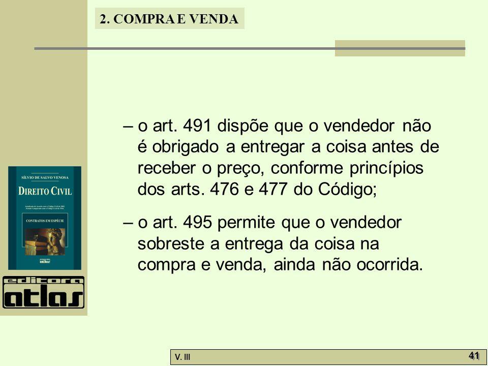 – o art. 491 dispõe que o vendedor não é obrigado a entregar a coisa antes de receber o preço, conforme princípios dos arts. 476 e 477 do Código;