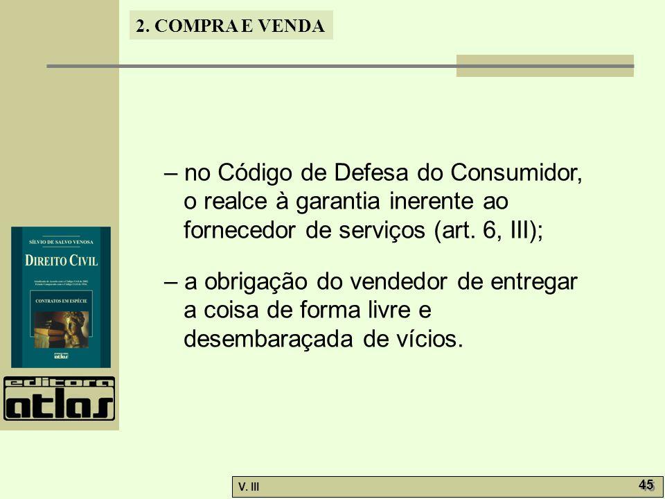 – no Código de Defesa do Consumidor, o realce à garantia inerente ao fornecedor de serviços (art. 6, III);