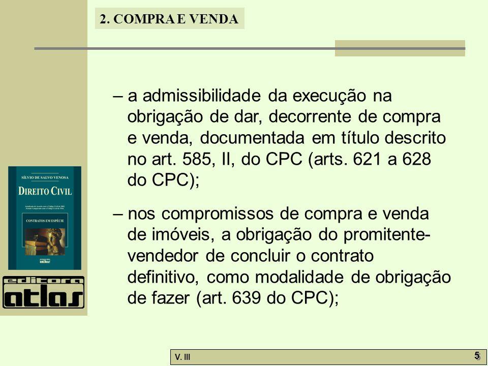 – a admissibilidade da execução na obrigação de dar, decorrente de compra e venda, documentada em título descrito no art. 585, II, do CPC (arts. 621 a 628 do CPC);