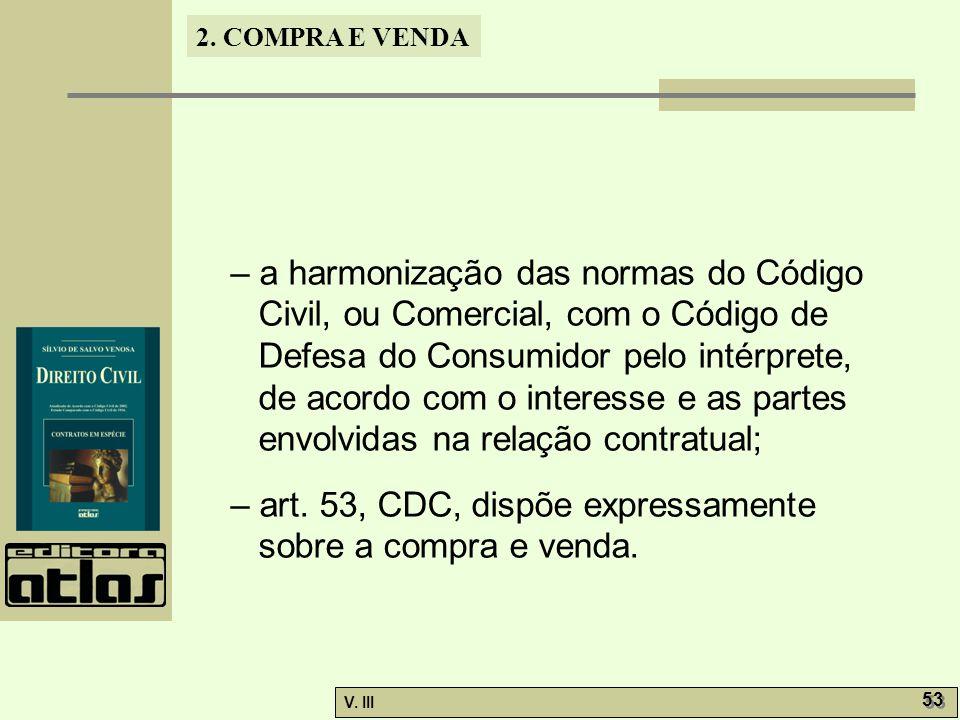 – a harmonização das normas do Código Civil, ou Comercial, com o Código de Defesa do Consumidor pelo intérprete, de acordo com o interesse e as partes envolvidas na relação contratual;