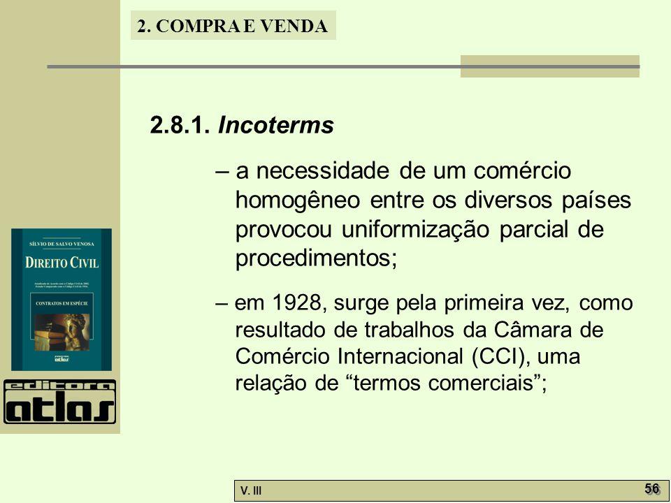 2.8.1. Incoterms – a necessidade de um comércio homogêneo entre os diversos países provocou uniformização parcial de procedimentos;