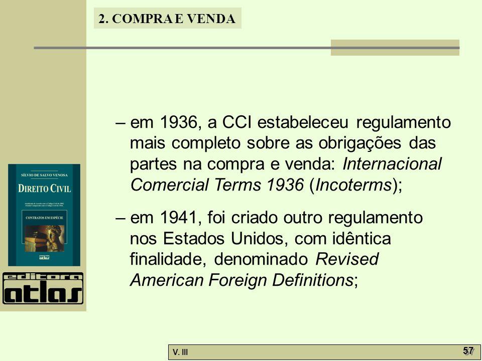 – em 1936, a CCI estabeleceu regulamento mais completo sobre as obrigações das partes na compra e venda: Internacional Comercial Terms 1936 (Incoterms);