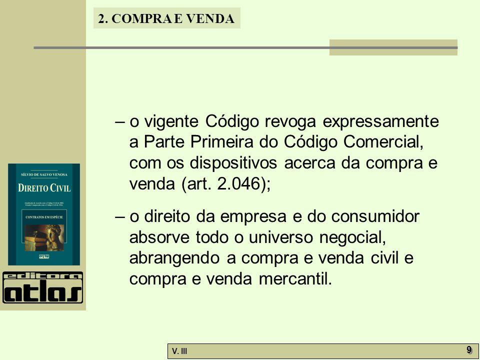 – o vigente Código revoga expressamente a Parte Primeira do Código Comercial, com os dispositivos acerca da compra e venda (art. 2.046);