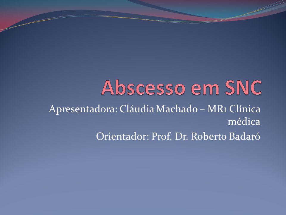 Abscesso em SNC Apresentadora: Cláudia Machado – MR1 Clínica médica