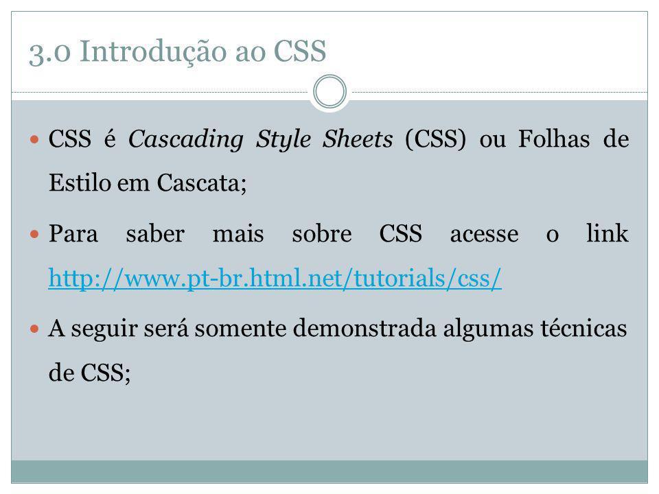 3.0 Introdução ao CSS CSS é Cascading Style Sheets (CSS) ou Folhas de Estilo em Cascata;