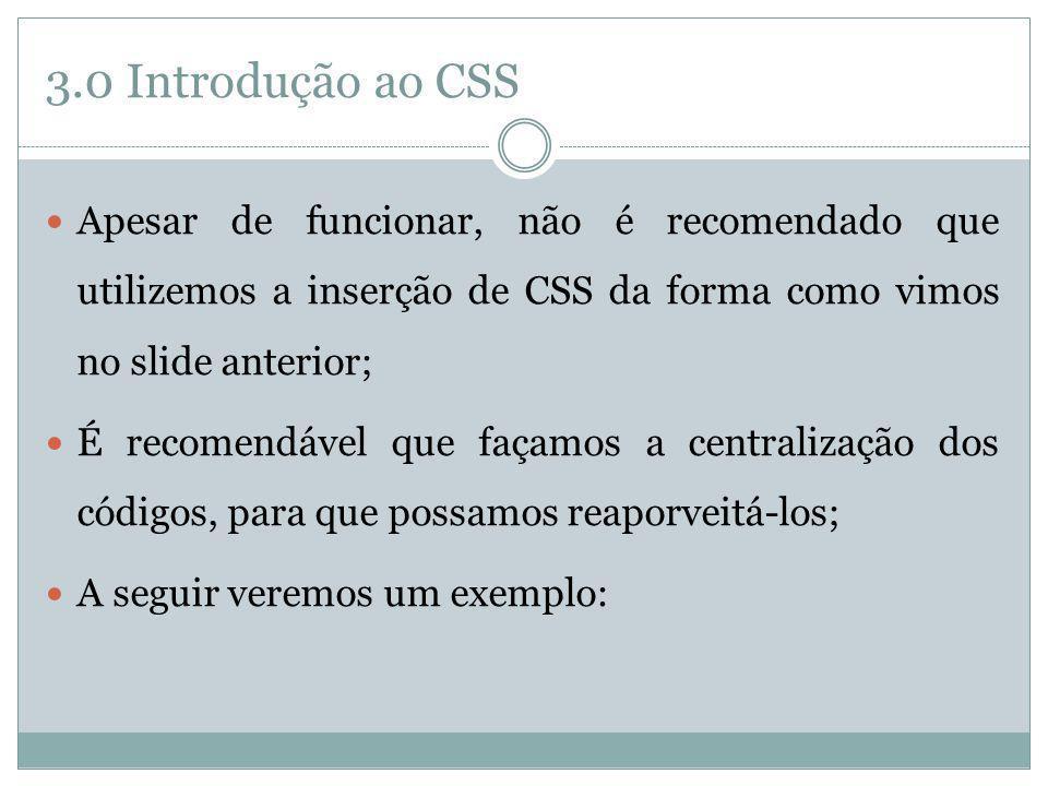 3.0 Introdução ao CSS Apesar de funcionar, não é recomendado que utilizemos a inserção de CSS da forma como vimos no slide anterior;