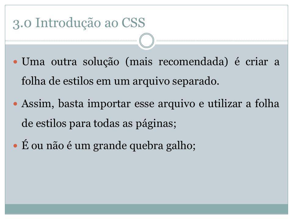 3.0 Introdução ao CSS Uma outra solução (mais recomendada) é criar a folha de estilos em um arquivo separado.