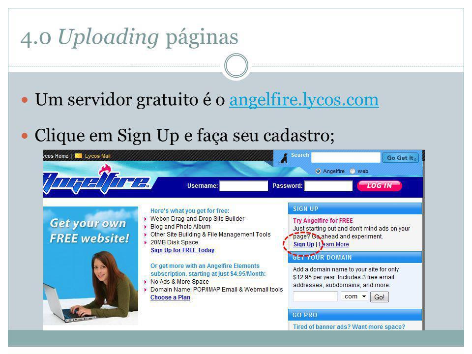 4.0 Uploading páginas Um servidor gratuito é o angelfire.lycos.com