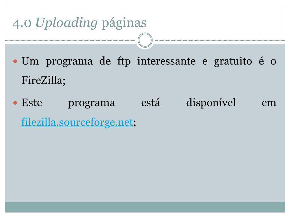 4.0 Uploading páginas Um programa de ftp interessante e gratuito é o FireZilla; Este programa está disponível em filezilla.sourceforge.net;