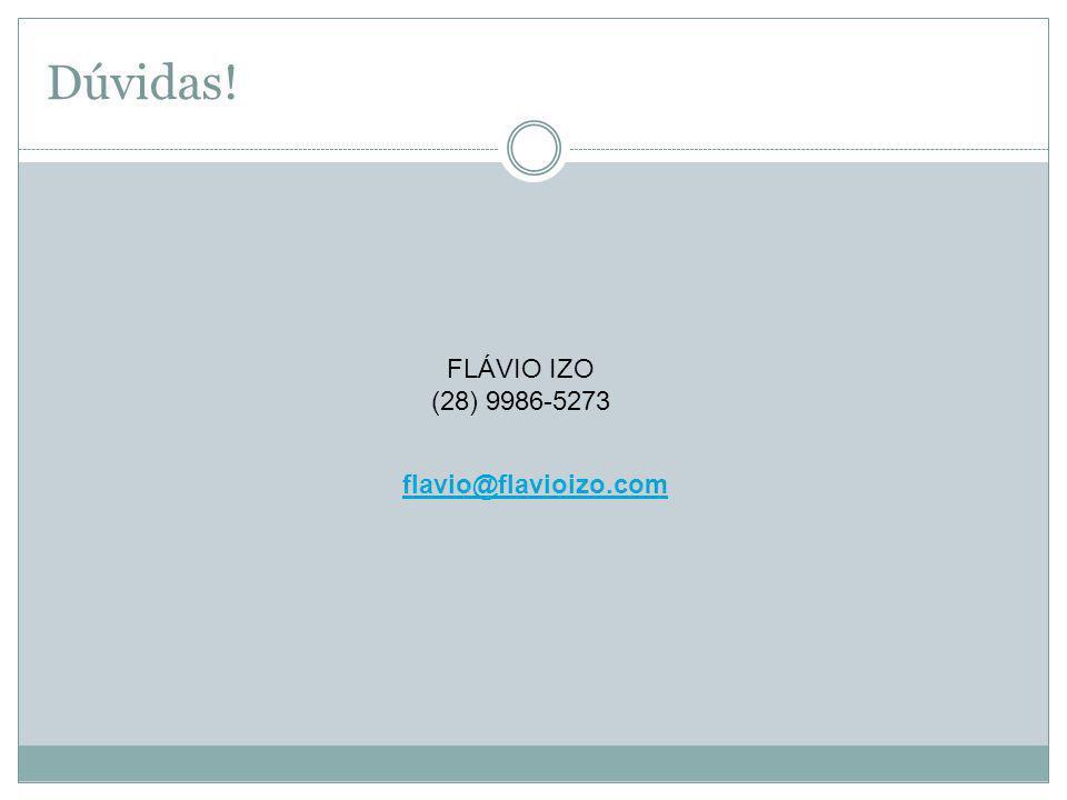 Dúvidas! FLÁVIO IZO (28) 9986-5273 flavio@flavioizo.com