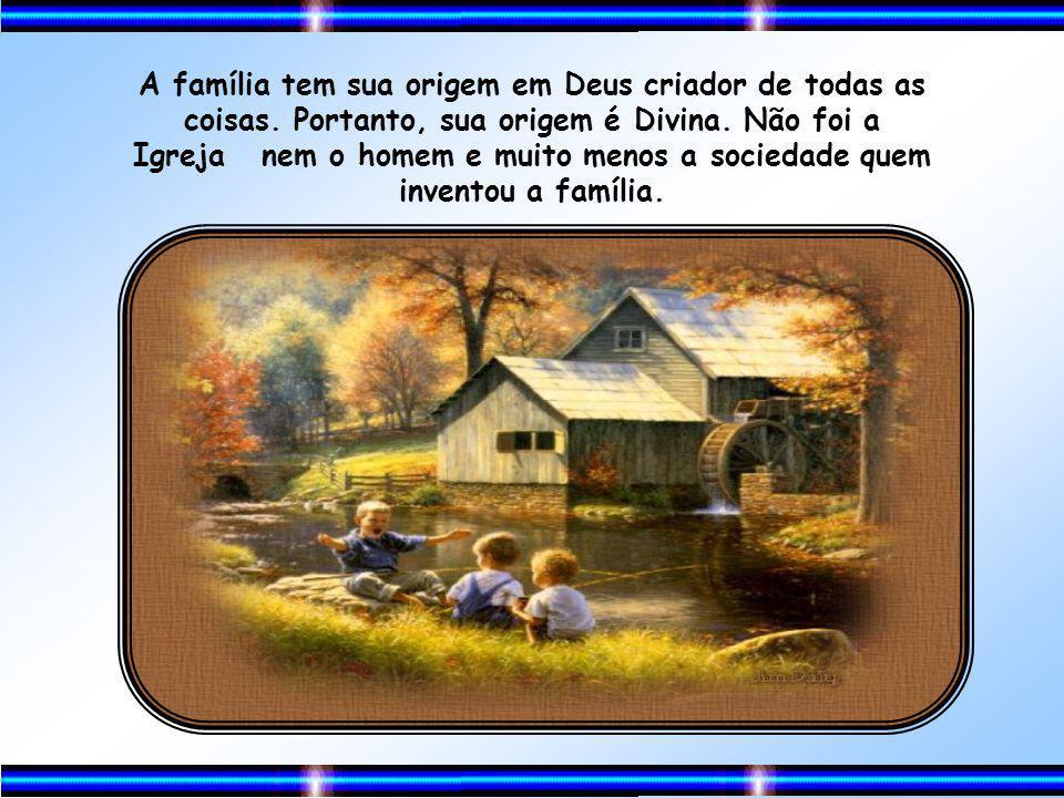 A família tem sua origem em Deus criador de todas as coisas
