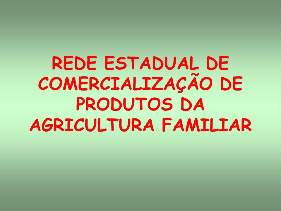 REDE ESTADUAL DE COMERCIALIZAÇÃO DE PRODUTOS DA AGRICULTURA FAMILIAR