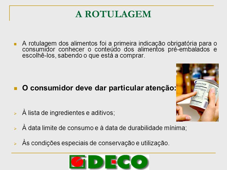 A ROTULAGEM O consumidor deve dar particular atenção: