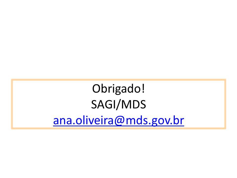 Obrigado! SAGI/MDS ana.oliveira@mds.gov.br