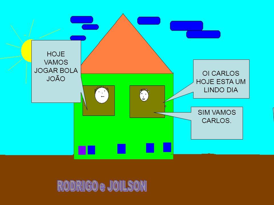 RODRIGO e JOILSON HOJE VAMOS JOGAR BOLA JOÃO