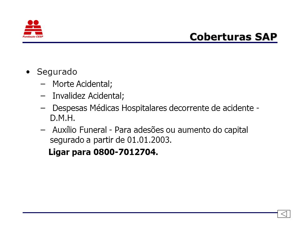 Coberturas SAP Segurado Morte Acidental; Invalidez Acidental;