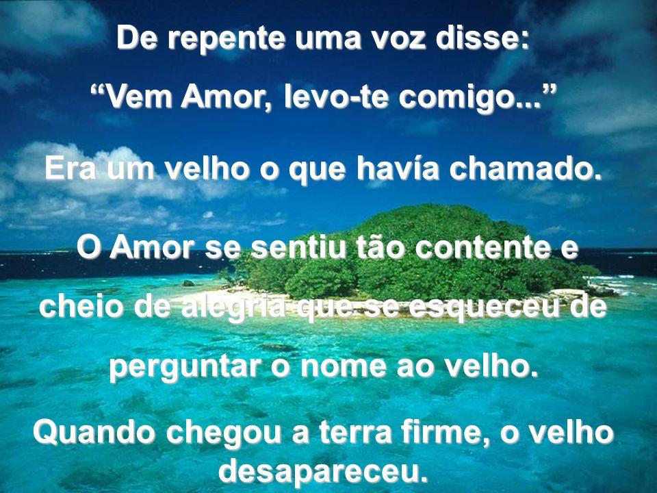 De repente uma voz disse: Vem Amor, levo-te comigo...