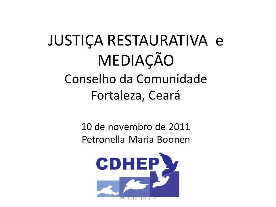 JUSTIÇA RESTAURATIVA e MEDIAÇÃO Conselho da Comunidade Fortaleza, Ceará 10 de novembro de 2011 Petronella Maria Boonen
