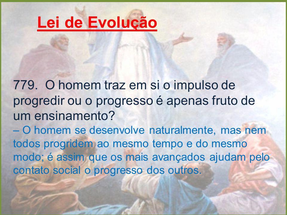 Lei de Evolução 779. O homem traz em si o impulso de progredir ou o progresso é apenas fruto de um ensinamento