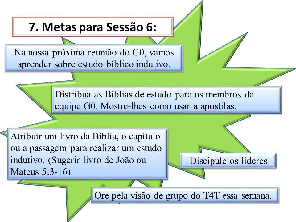 7. Metas para Sessão 6: Na nossa próxima reunião do G0, vamos aprender sobre estudo bíblico indutivo.