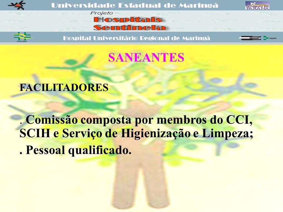 SANEANTES FACILITADORES. . Comissão composta por membros do CCI, SCIH e Serviço de Higienização e Limpeza;