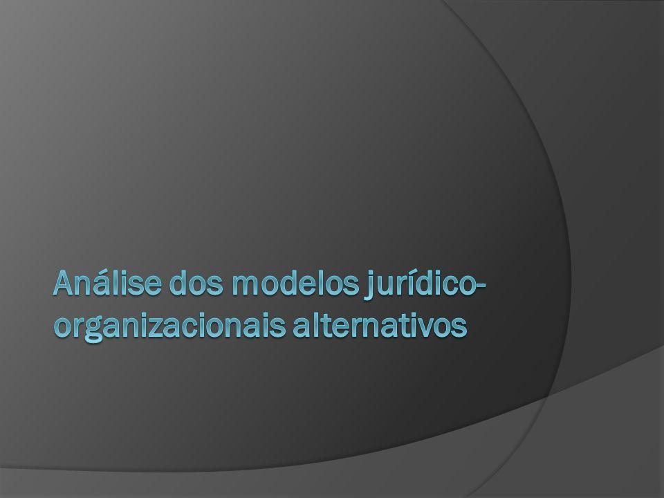 Análise dos modelos jurídico-organizacionais alternativos