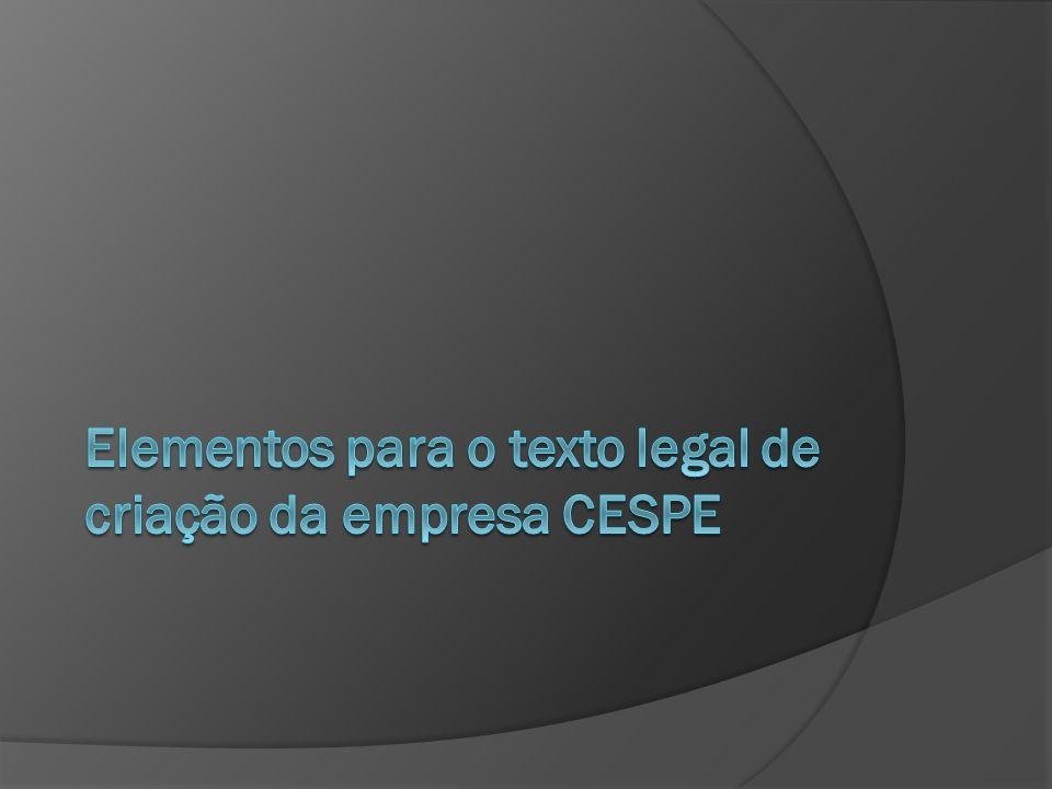 Elementos para o texto legal de criação da empresa CESPE