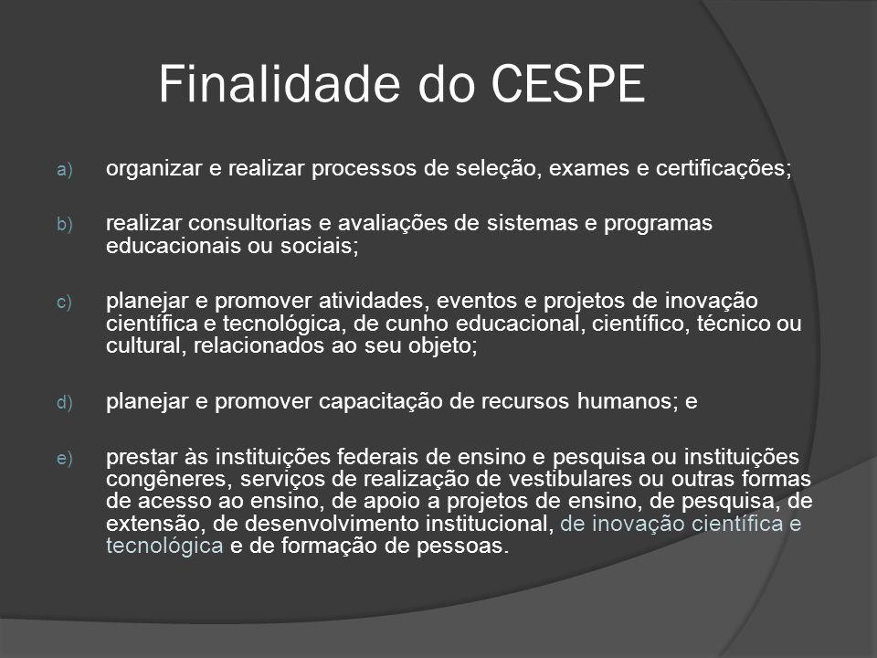 Finalidade do CESPE organizar e realizar processos de seleção, exames e certificações;