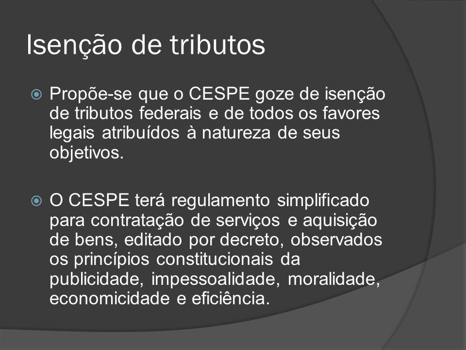Isenção de tributos Propõe-se que o CESPE goze de isenção de tributos federais e de todos os favores legais atribuídos à natureza de seus objetivos.
