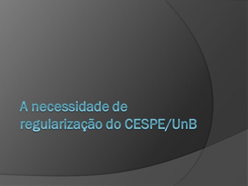 A necessidade de regularização do CESPE/UnB