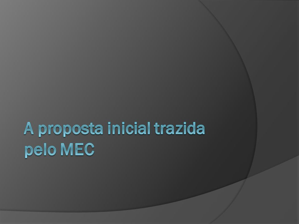 A proposta inicial trazida pelo MEC