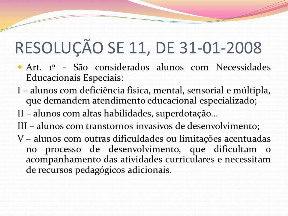 RESOLUÇÃO SE 11, DE 31-01-2008 Art. 1º - São considerados alunos com Necessidades Educacionais Especiais: