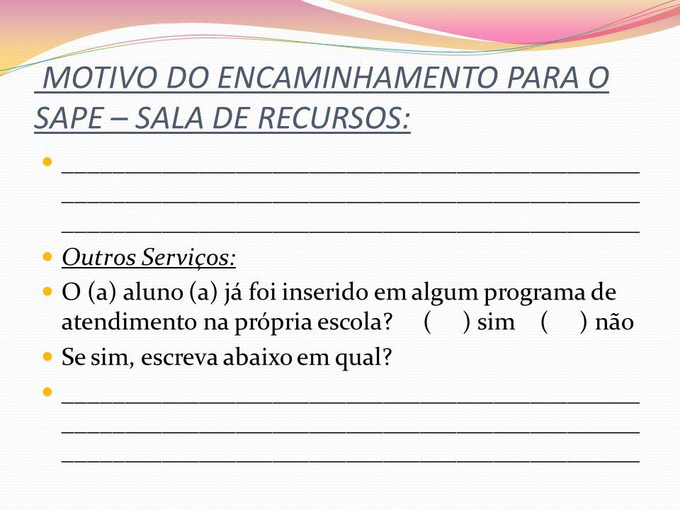 MOTIVO DO ENCAMINHAMENTO PARA O SAPE – SALA DE RECURSOS: