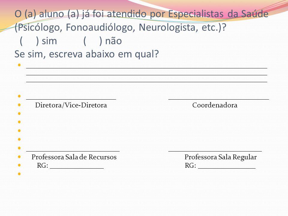 O (a) aluno (a) já foi atendido por Especialistas da Saúde (Psicólogo, Fonoaudiólogo, Neurologista, etc.) ( ) sim ( ) não Se sim, escreva abaixo em qual