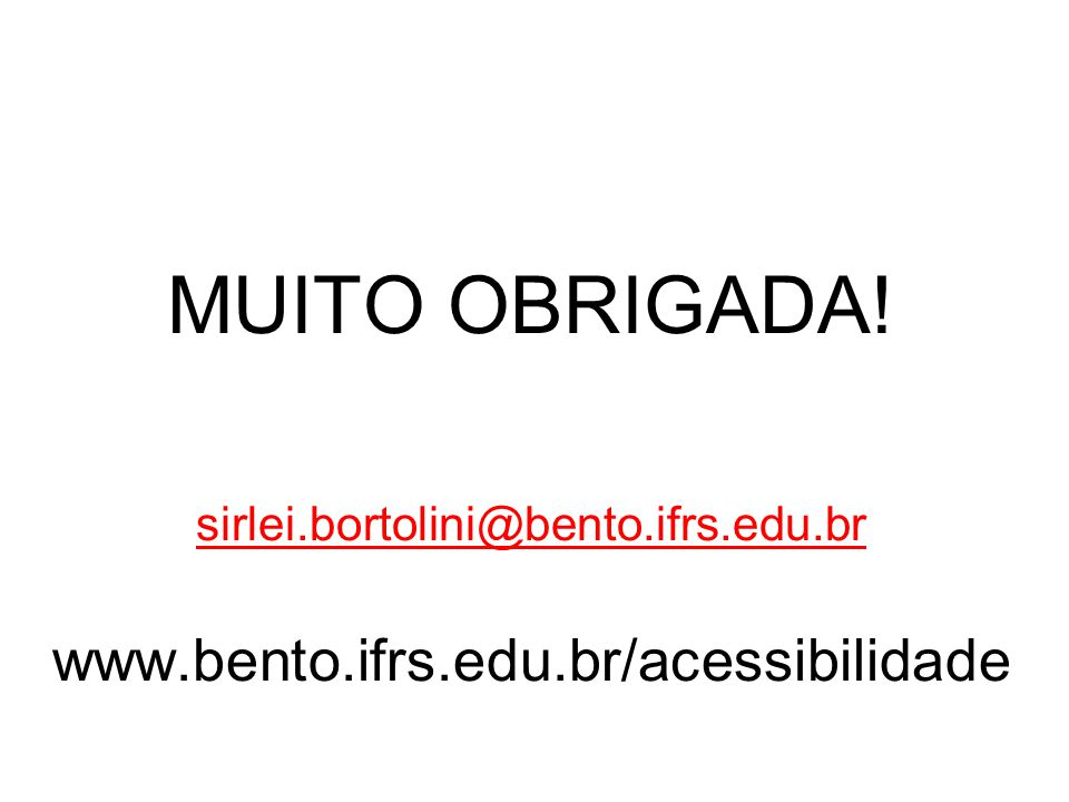 MUITO OBRIGADA! sirlei.bortolini@bento.ifrs.edu.br www.bento.ifrs.edu.br/acessibilidade
