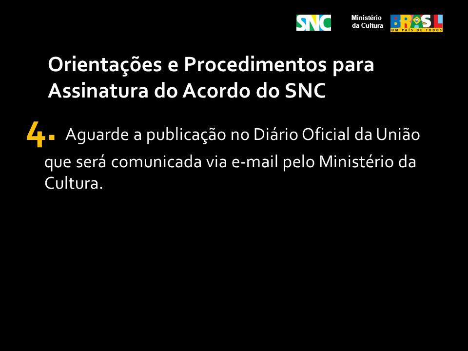 Ministério da Cultura. Orientações e Procedimentos para Assinatura do Acordo do SNC.
