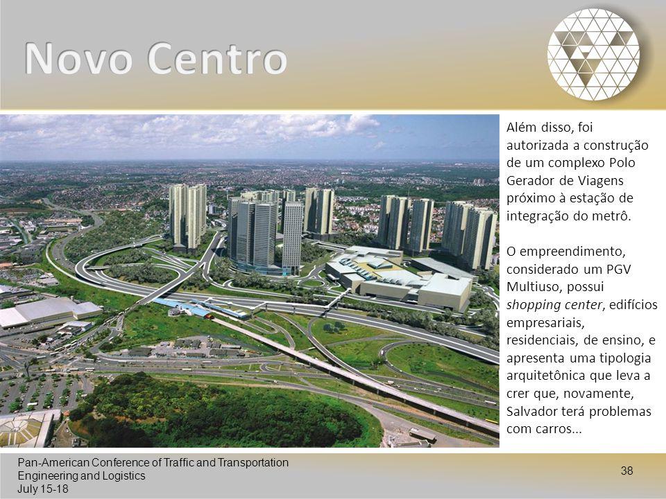 Novo Centro Além disso, foi autorizada a construção de um complexo Polo Gerador de Viagens próximo à estação de integração do metrô.