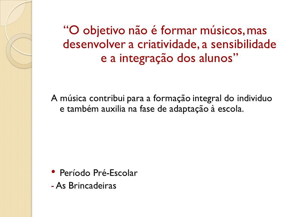 O objetivo não é formar músicos, mas desenvolver a criatividade, a sensibilidade e a integração dos alunos