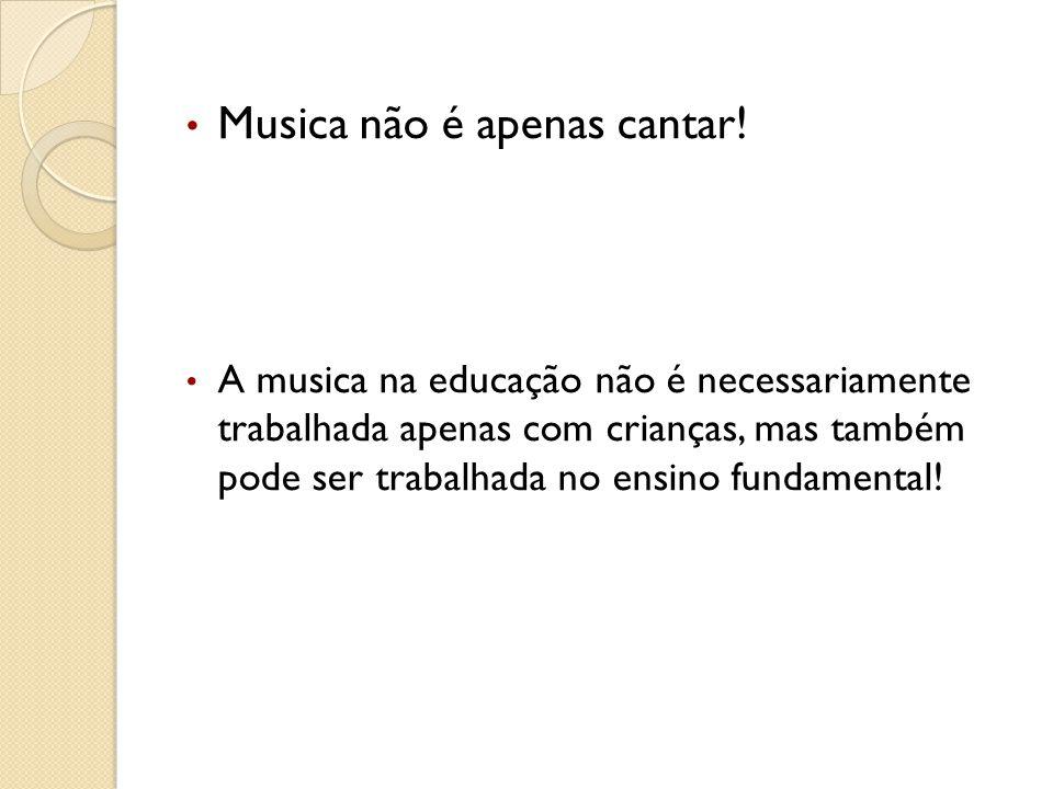 Musica não é apenas cantar!