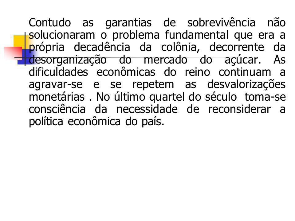Contudo as garantias de sobrevivência não solucionaram o problema fundamental que era a própria decadência da colônia, decorrente da desorganização do mercado do açúcar.