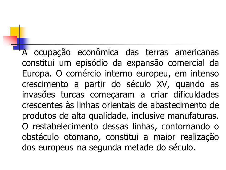 A ocupação econômica das terras americanas constitui um episódio da expansão comercial da Europa.