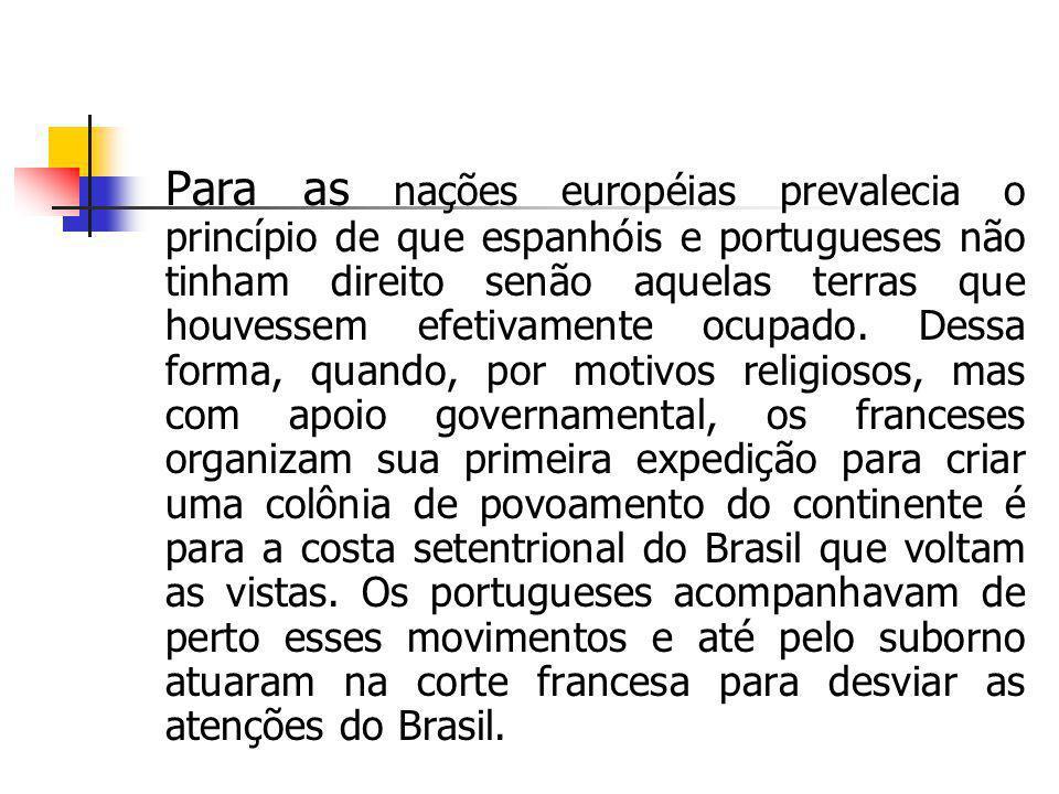 Para as nações européias prevalecia o princípio de que espanhóis e portugueses não tinham direito senão aquelas terras que houvessem efetivamente ocupado.