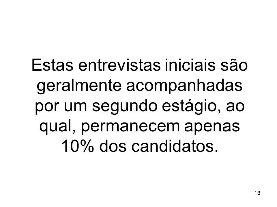 Estas entrevistas iniciais são geralmente acompanhadas por um segundo estágio, ao qual, permanecem apenas 10% dos candidatos.