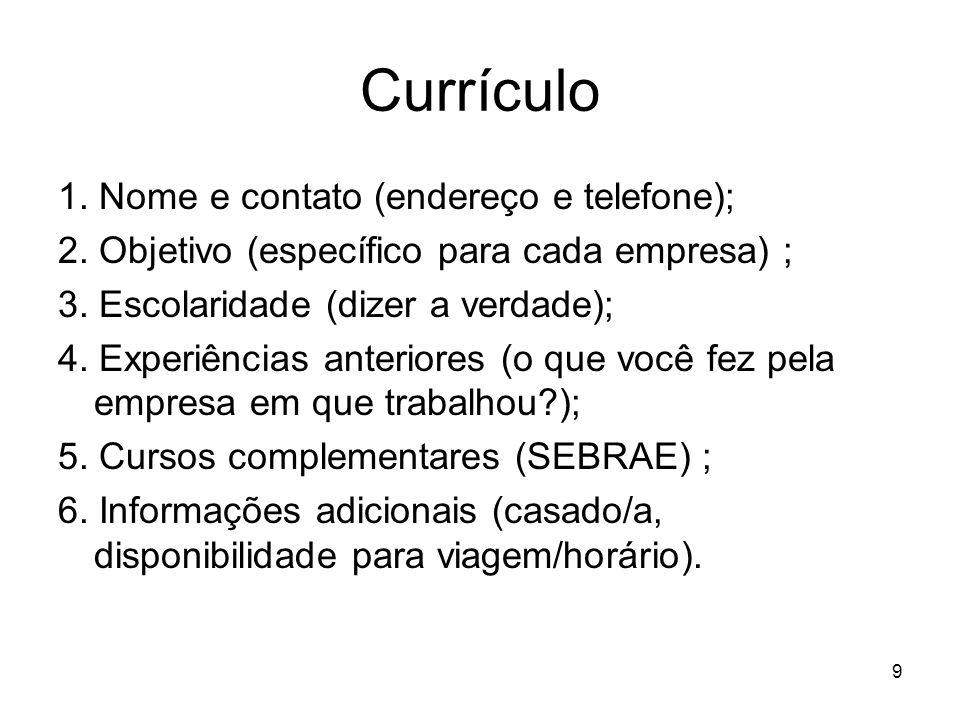 Currículo 1. Nome e contato (endereço e telefone);