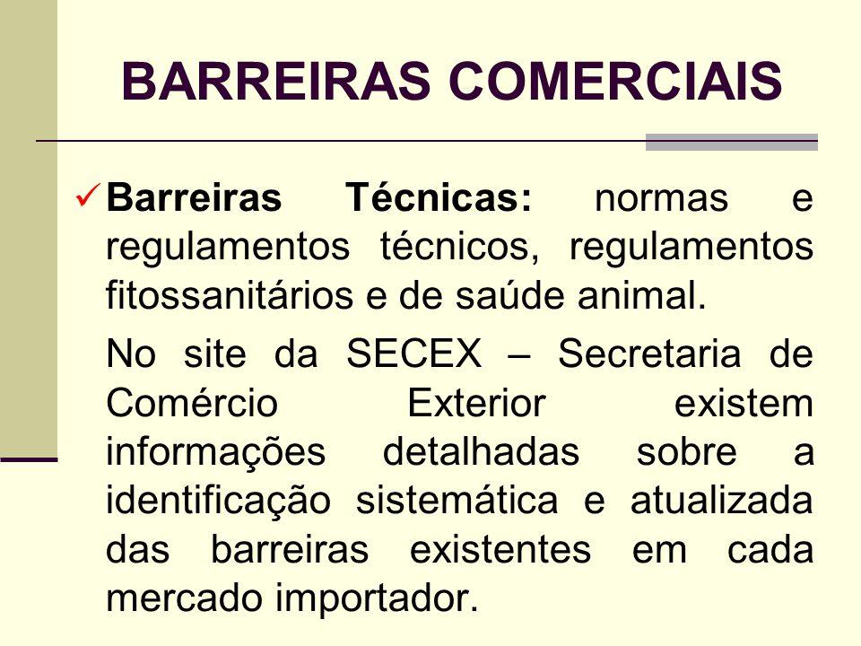 BARREIRAS COMERCIAIS Barreiras Técnicas: normas e regulamentos técnicos, regulamentos fitossanitários e de saúde animal.