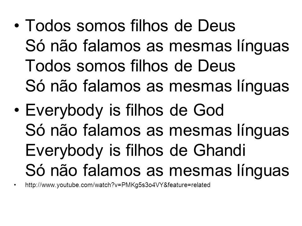 Todos somos filhos de Deus Só não falamos as mesmas línguas Todos somos filhos de Deus Só não falamos as mesmas línguas
