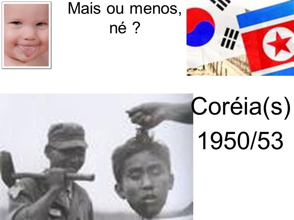 Mais ou menos, né Coréia(s) 1950/53