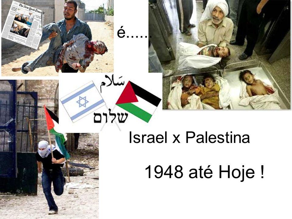 é...... Israel x Palestina 1948 até Hoje !